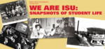 We are ISU- Snapshots of Student Life