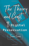 The Theory and Craft of Digital Preservation